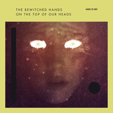 The Bewitched Hands On The Top Of Our Heads-Hard To Cry EP