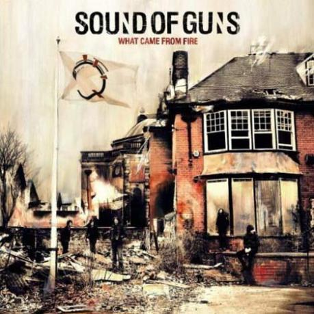 Sound Of Guns - What Came From Fire