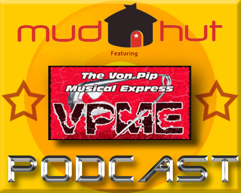 Mudhut and The Von Pip Musical Express Podcast