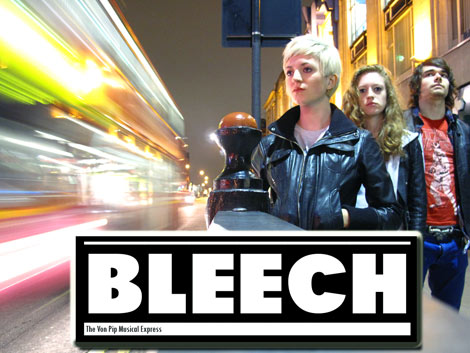 Bleech Interview 2011 - The Von Pip Musical Express