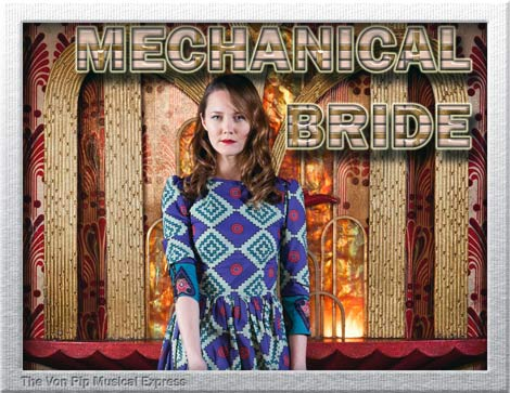 Mechanical Bride Interview 2011 - The Von Pip Musical Express.